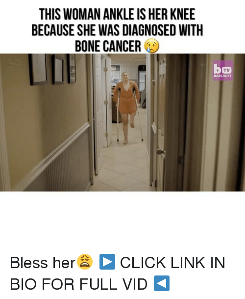 Click, Memes, and Cancer: THIS WOMAN ANKLE ISHER KNEE  BECAUSE SHE WAS DIAGNOSED WITH  BONE CANCER Bless her😩 ▶️ CLICK LINK IN BIO FOR FULL VID ◀️