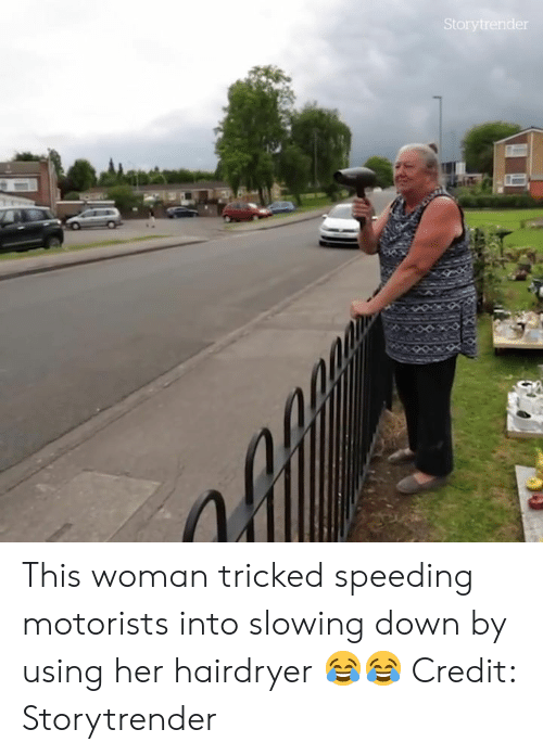 Her, Down, and Woman: This woman tricked speeding motorists into slowing down by using her hairdryer 😂😂  Credit: Storytrender