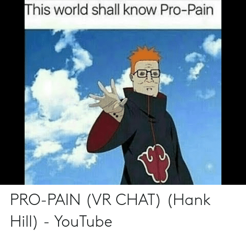 This World Shall Know Pro-Pain PRO-PAIN VR CHAT Hank Hill - YouTube