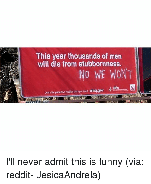 this year thousands of men will die from stubbornness no we wont