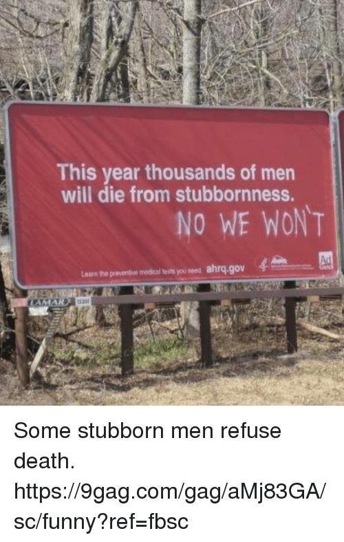 9gag, Dank, and Funny: This year thousands of men  will die from stubbornness.  NO WE WONT  eaem the peverthe moda uss wo es ahrg,gov Some stubborn men refuse death.  https://9gag.com/gag/aMj83GA/sc/funny?ref=fbsc