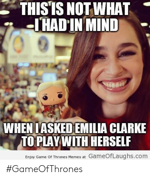 Thisis Not What Ihad In Mind Wheniasked Emilia Clarke Toplaywith Herself Enjoy Game Of Thrones Memes At Gameoflaughscom Gameofthrones Game Of Thrones Meme On Me Me,Abandoned Town For Sale Canada