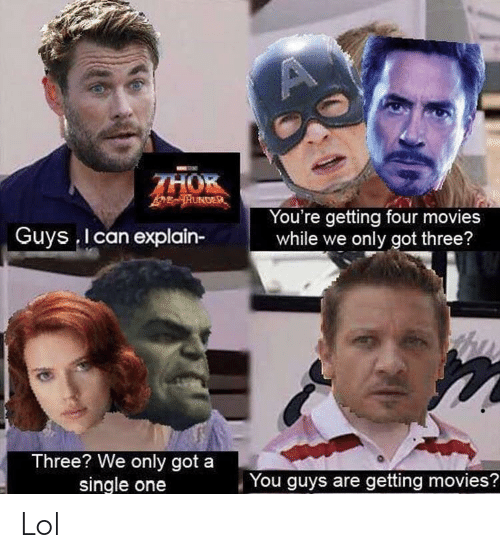 Lol, Movies, and Single: THOK  TUNDER  You're getting four movies  while we only got three?  Guys I can explain-  Three? We only got a  single one  You guys are getting movies? Lol