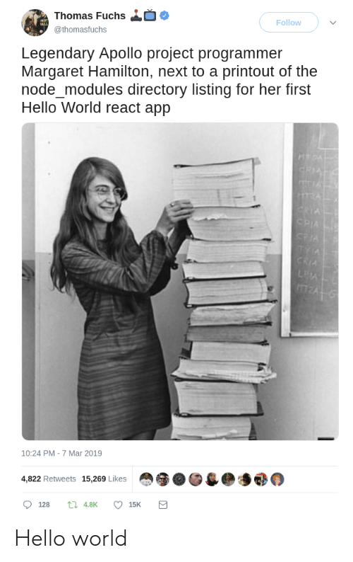 Hello, Apollo, and World: Thomas Fuchs  @thomasfuchs  Follow  Legendary Apollo project programmer  Margaret Hamilton, next to a printout of the  node_modules directory listing for her first  Hello World react app  10:24 PM-7 Mar 2019  4,822 Retweets 15,269 Likes  128  4.8K  15K Hello world