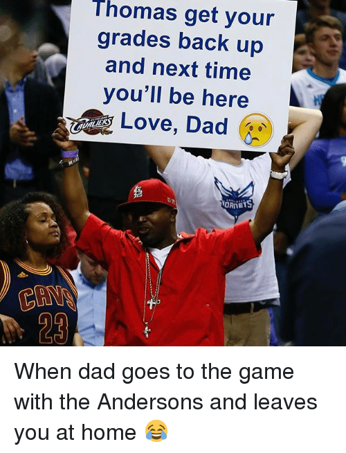 Sports, Dads, and  Back Up: Thomas get your  grades back up  and next time  you'll be here  Love, Dad When dad goes to the game with the Andersons and leaves you at home 😂