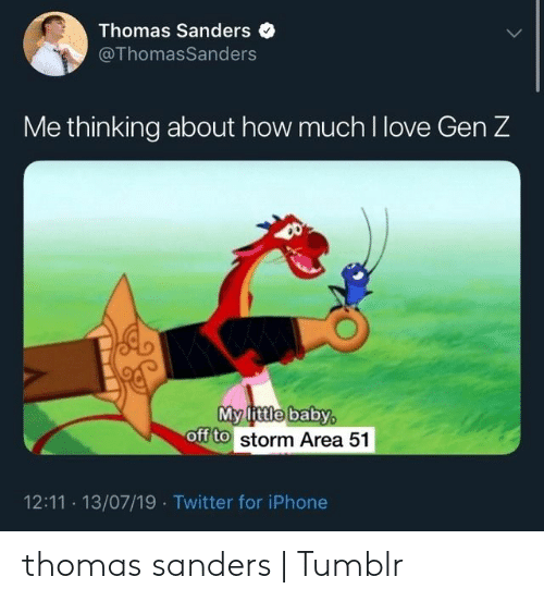 Iphone, Love, and Tumblr: Thomas Sanders  @ThomasSanders  Me thinking about how much I love Gen Z  My little baby  off to storm Area 51  12:11 13/07/19 Twitter for iPhone thomas sanders | Tumblr