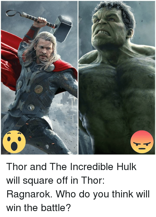 Thor And The Incredible Hulk Will Square Off In Thor Ragnarok Who Do