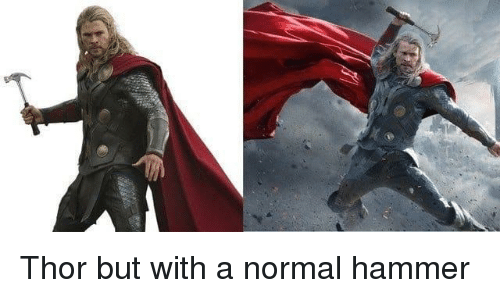 Thor, Hammer, and Normal: Thor but with a normal hammer