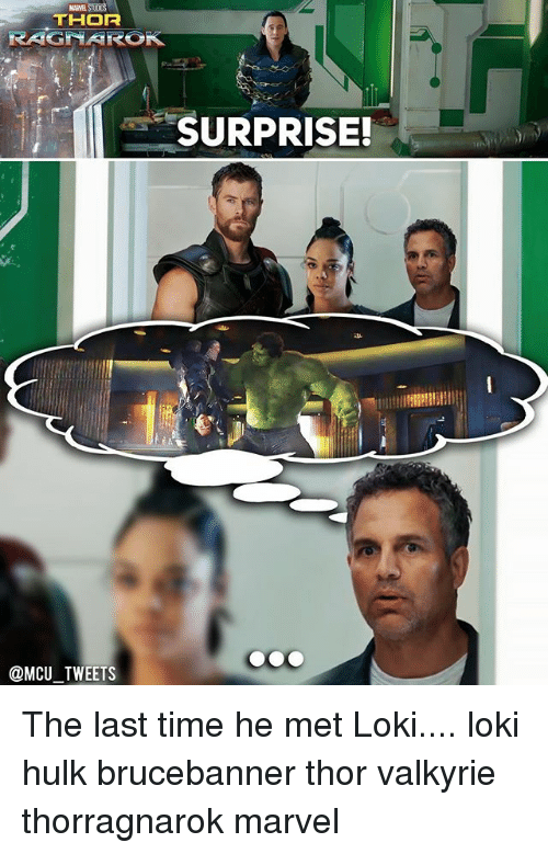 Memes, Hulk, and Marvel: THOR  RAGMAROK  SURPRISE!  @MCU TWEETS The last time he met Loki.... loki hulk brucebanner thor valkyrie thorragnarok marvel