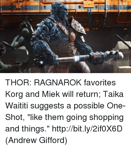 """Memes, Shopping, and Http: THOR: RAGNAROK favorites Korg and Miek will return; Taika Waititi suggests a possible One-Shot, """"like them going shopping and things."""" http://bit.ly/2if0X6D  (Andrew Gifford)"""