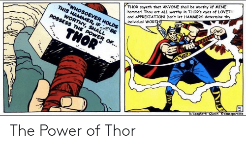 Power, Thor, and Art: THOR sayeth that ANYONE shall be worthy of MINE  hammer! Thou art ALL worthy in THOR's eyes of LOVETH  and APPRECIATION! Don't let HAMMERS determine thy  individual WOR  SHATHEy  OwO  le The Power of Thor