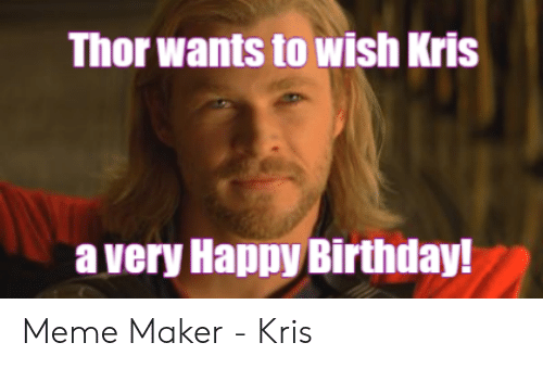 Thor Wants To Wish Mris A Very Happy Birthday Meme Maker Kris