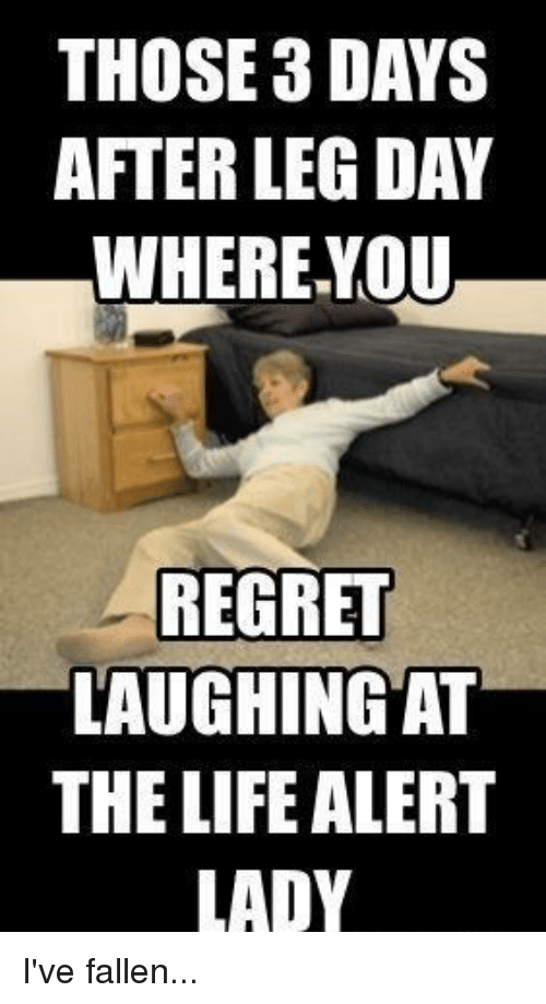 THOSE 3 DAYS AFTER LEG DAY WHERE YOU REGRET LAUGHING AT THE LIFE