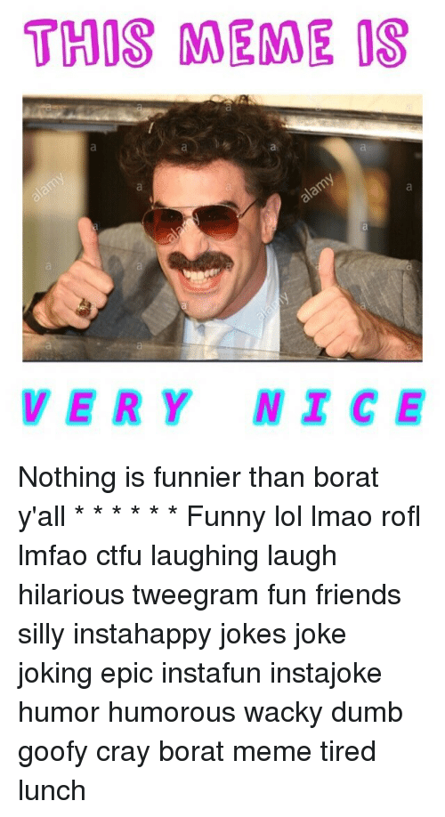 those meme os very nice nothing is funnier than borat 3588272 ✅ 25 best memes about memes tired memes tired memes,Os Meme