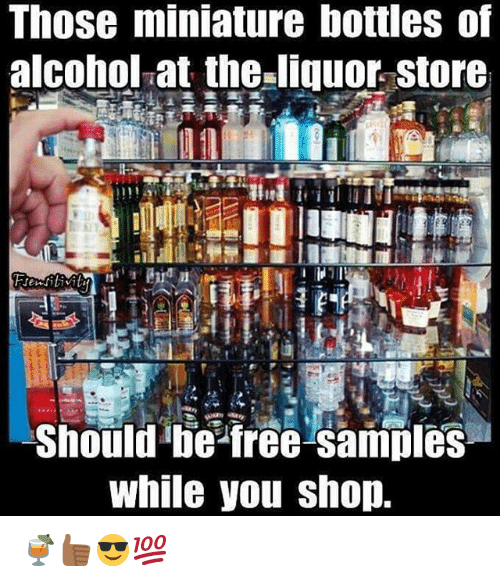 Those miniature bottles of alcohol at the liquor store should be.