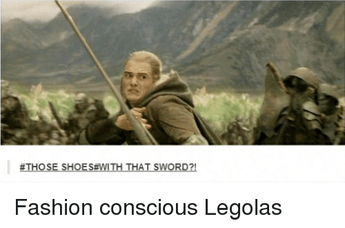 Fashion, Shoes, and Lord of the Rings:  #THOSE SHOES WITH THAT SWORD?! Fashion conscious Legolas