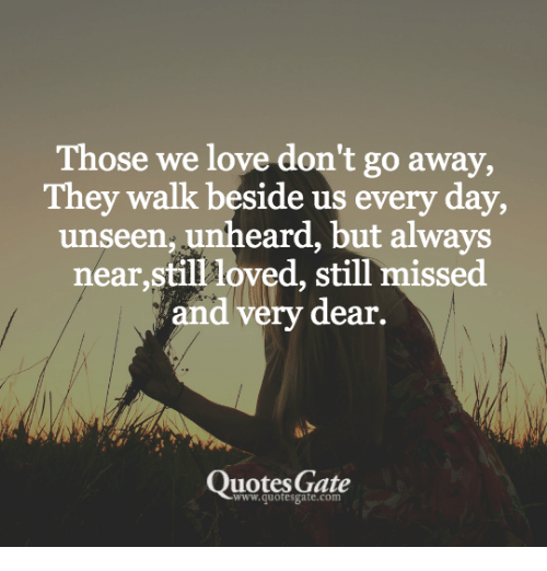 Those We Love Dont Go Away They Walk Beside Us Every Day Unseen