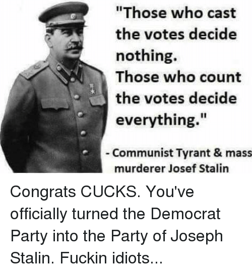 Those Who Cast The Votes Decide Nothing Those Who Count The
