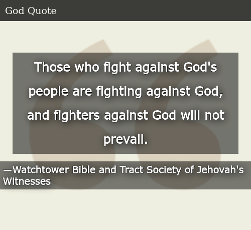 Those Who Fight Against God's People Are Fighting Against