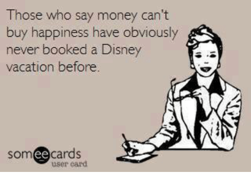 Disney Memes And Vacation Those Who Say Money Cant Buy Happiness