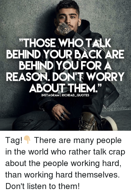Those Whotalk Behind Your Back Are Behind You For A Reason Dont