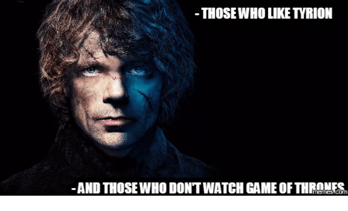 thosewho like tvrion and those who dont watch game of 18031006 ✅ 25 best memes about game of thrones meme tyrion game of