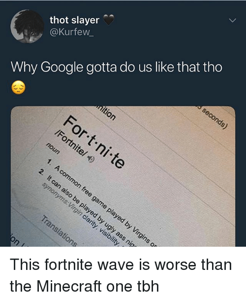 Funny, Google, and Minecraft: thot slayer  @Kurfew  Why Google gotta do us like that tho This fortnite wave is worse than the Minecraft one tbh