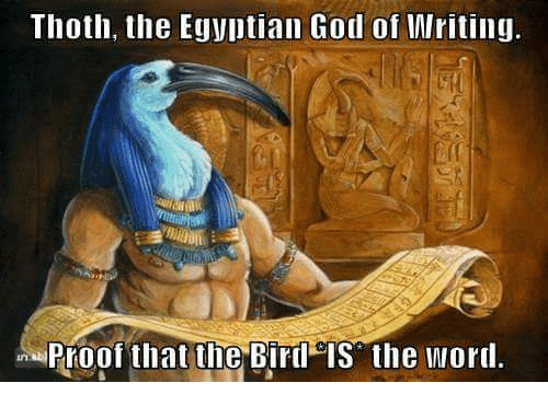 God, Memes, and Word: Thoth, the Egyptian God of Writing.  uProof that the Bird iS the word.