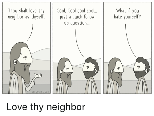 Love, Cool, and Terrible Facebook: Thou shalt love thy Cool. Cool cool cool.  neighbor as thyself. just a quick follow  What if you  hate yourself?  up question..  SPFCOMICS.COM