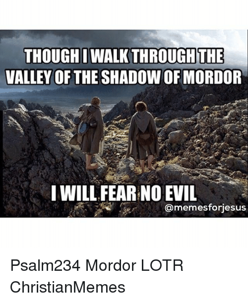 THOUGHI WALKTHROUGH THE VALLEY OF THE SHADOW OF MORDOR I WILL FEAR