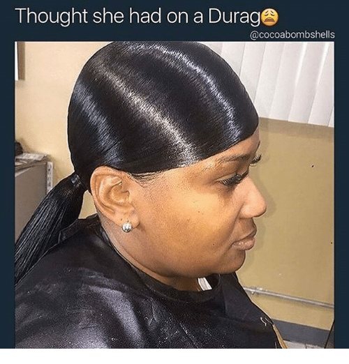 thought she had on a durag durag meme on me me