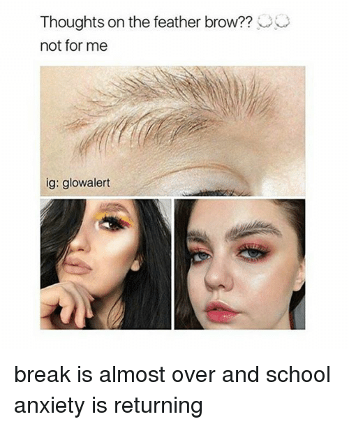 Memes, School, and Anxiety: Thoughts on the feather brow??  not for me  ig: glowalert break is almost over and school anxiety is returning
