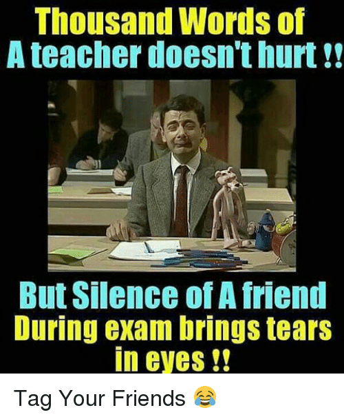 Friends, Memes, and Teacher: Thousand Words of  A teacher doesn't hurt  But Silence of Afriend  During exam brings tears  in eyes Tag Your Friends 😂
