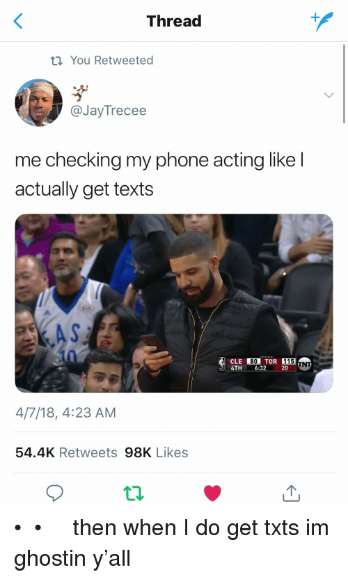 Phone, Acting, and Texts: Thread  1  t You Retweeted  @JayTrecee  me checking my phone acting like l  actually get texts  80  115  4TH 6:32 20  4/7/18, 4:23 AM  54.4K Retweets 98K Likes • 若い先生 •  then when I do get txts im ghostin y'all
