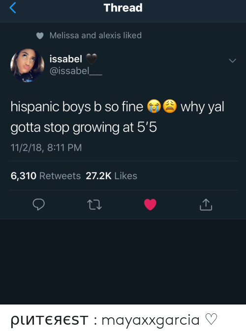 Boys, Hispanic, and Why: Thread  Melissa and alexis liked  issabel  @issabel__  hispanic boys b so fine  gotta stop growing at 5'5  11/2/18, 8:11 PM  6,310 Retweets 27.2K Likes  why yal ριитєяєѕт : mayaxxgarcia ♡