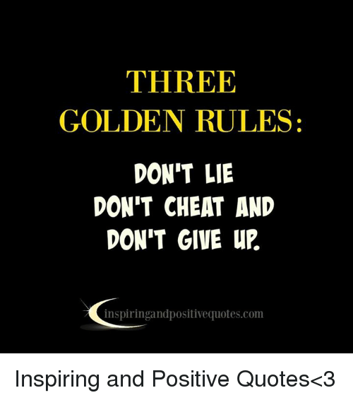 THREE GOLDEN RULES DON\'T LIE DON\'T CHEAT AND DON\'T GIVE uP ...