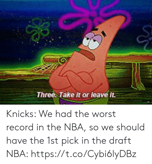 me.me: Three Take it or leave it. Knicks: We had the worst record in the NBA, so we should have the 1st pick in the draft  NBA: https://t.co/Cybi6lyDBz