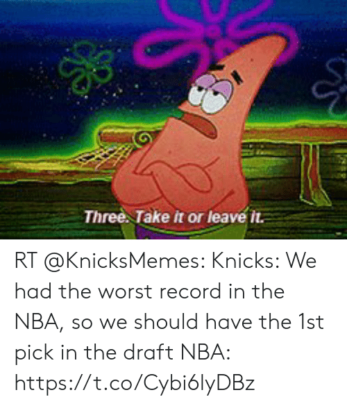 me.me: Three Take it or leave it. RT @KnicksMemes: Knicks: We had the worst record in the NBA, so we should have the 1st pick in the draft  NBA: https://t.co/Cybi6lyDBz
