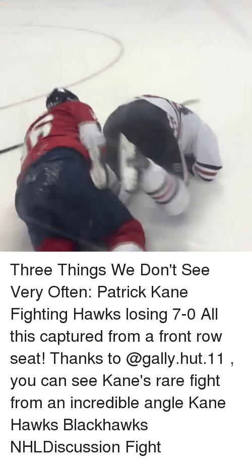 Memes, 🤖, and Kane: Three Things We Don't See Very Often: Patrick Kane Fighting Hawks losing 7-0 All this captured from a front row seat! Thanks to @gally.hut.11 , you can see Kane's rare fight from an incredible angle Kane Hawks Blackhawks NHLDiscussion Fight
