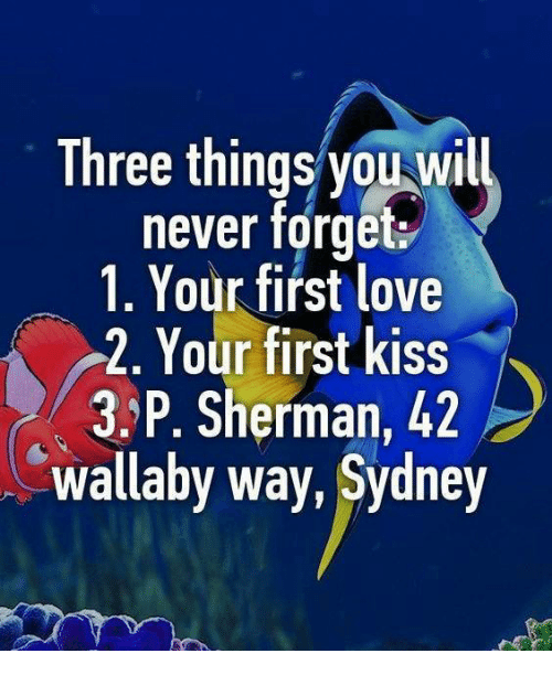 Three Things You Will Never Forget 1 Your First Love 2 Your First Kiss 3 P  Sherman 42 Wallaby Way Sydney | Love Meme on ME.ME