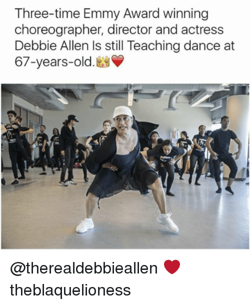 Memes, Time, and Old: Three-time Emmy Award winning  choreographer, director and actress  Debbie Allen Is still Teaching dance at  67-years-old. @therealdebbieallen ❤ theblaquelioness