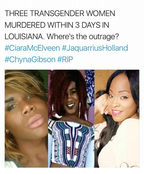 Ciara, Memes, and Louisiana: THREE TRANSGENDER WOMEN  MURDERED WITHIN 3 DAYS IN  LOUISIANA. Where's the outrage?  #Ciara McElveen