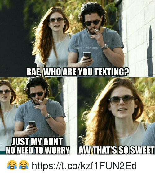 Bae, Memes, and Texting: ThronesMemes  BAE, WHOARE YOU TEXTING?  UST MY AUNT  NO NEED TO WORRY AW THAT'S SOSWEET 😂😂 https://t.co/kzf1FUN2Ed
