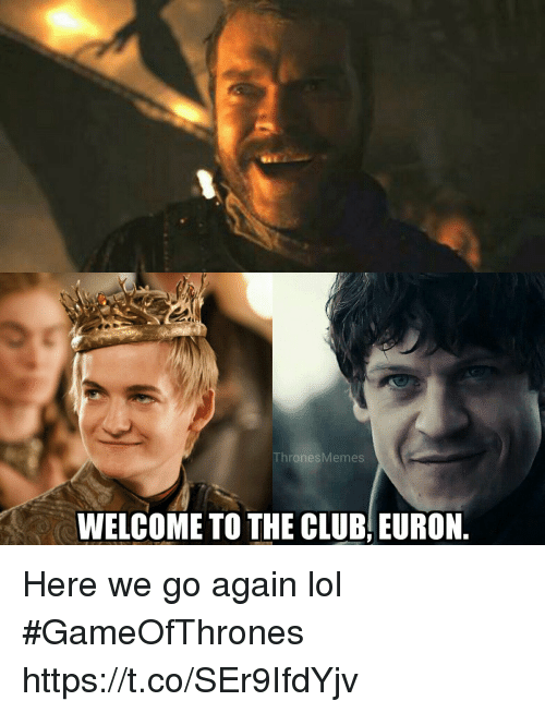 Club, Lol, and Gameofthrones: ThronesMemes  WELCOME TO THE CLUB, EURON Here we go again lol #GameOfThrones https://t.co/SEr9IfdYjv