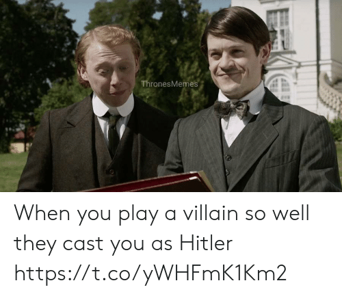 Memes, Hitler, and Villain: ThronesMemes When you play a villain so well they cast you as Hitler https://t.co/yWHFmK1Km2
