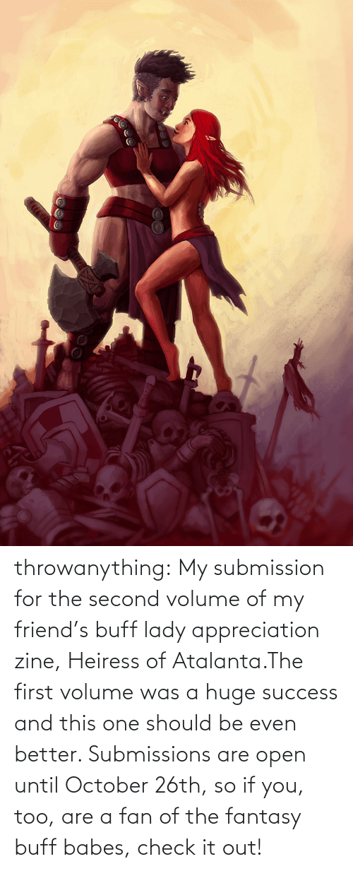Friends, Tumblr, and Babes: throwanything:  My submission for the second volume of my friend's buff lady appreciation zine, Heiress of Atalanta.The first volume was a huge success and this one should be even better. Submissions are open until October 26th, so if you, too, are a fan of the fantasy buff babes, check it out!