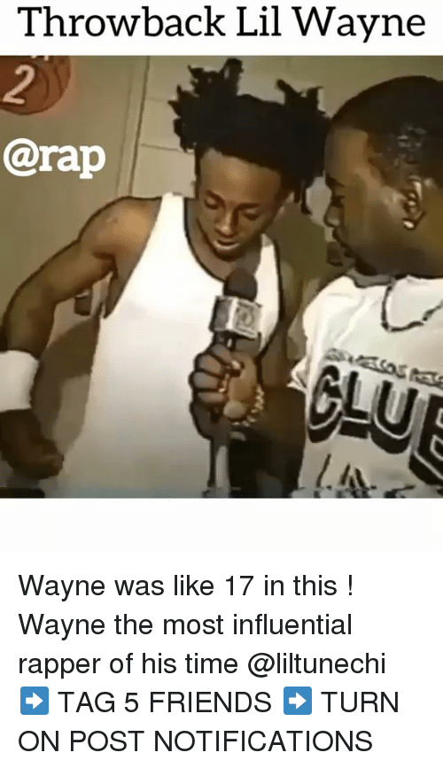 Friends, Lil Wayne, and Memes: Throwback Lil Wayne  @rap Wayne was like 17 in this ! Wayne the most influential rapper of his time @liltunechi ➡️ TAG 5 FRIENDS ➡️ TURN ON POST NOTIFICATIONS