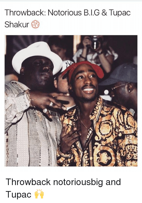 Memes, Tupac Shakur, and Tupac: Throwback: Notorious B.I.G & Tupac  Shakur Throwback notoriousbig and Tupac 🙌