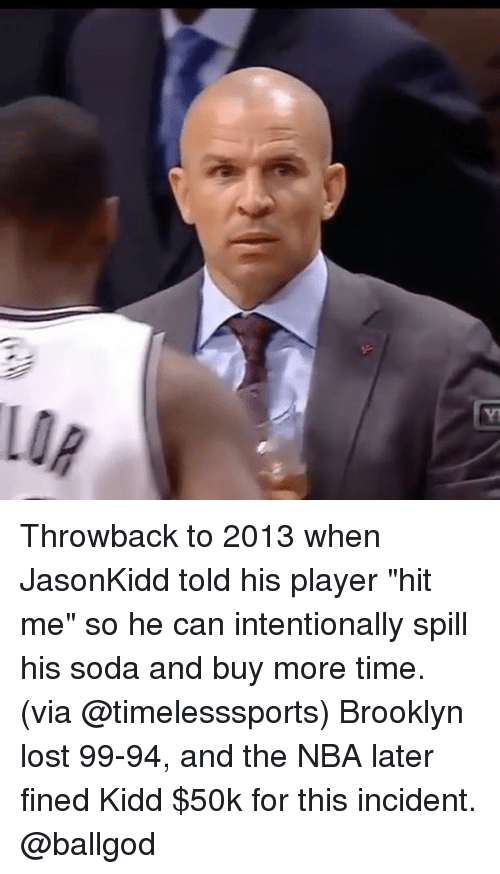 """Memes, Nba, and Soda: Throwback to 2013 when JasonKidd told his player """"hit me"""" so he can intentionally spill his soda and buy more time. (via @timelesssports) Brooklyn lost 99-94, and the NBA later fined Kidd $50k for this incident. @ballgod"""