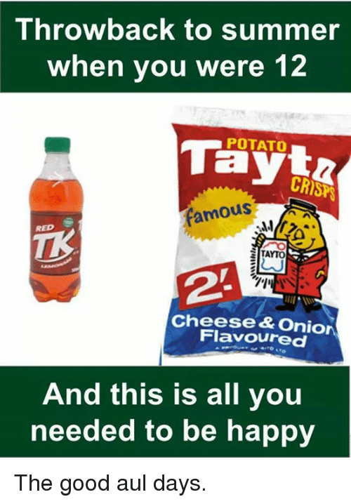 Memes, Summer, and Good: Throwback to summer  when you were 12  POTATO  0  As  RED  TAYTO  Cheese& Onion  Flavoured  And this is all you  needed to be happy The good aul days.